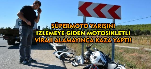 Uşak'ta yapılacak olan SüperMoto yarışını izlemeye giden motosikletli kaza yaptı!