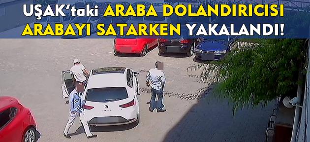 Uşak'taki araba dolandırıcısı İzmir'de yakalandı!