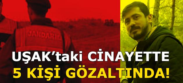 Uşak'taki cinayetle ilgili 5 kişi gözaltına alındı!