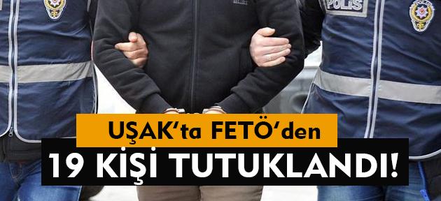 Uşak'taki FETÖ soruşturmasında 19 kişi tutuklandı!