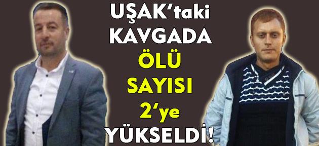 Uşak'taki kavgada ölü sayısı 2'ye yükseldi!