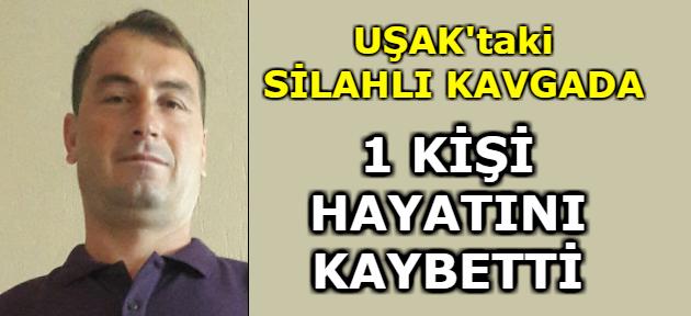 Uşak'taki silahlı kavgada 1 kişi öldü!