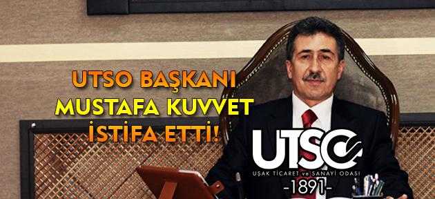 UTSO Başkanı Mustafa Kuvvet istifa etti!