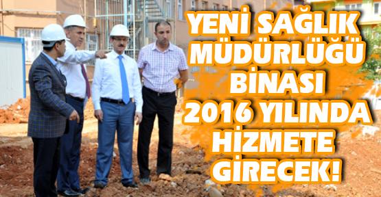 Vali Seddar Yavuz İl Sağlık Müdürlüğü Hizmet Binası İnşaatını İnceledi!