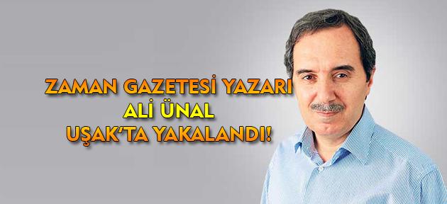 Zaman Gazetesi yazarı Ali Ünal Uşak'ta yakalandı!