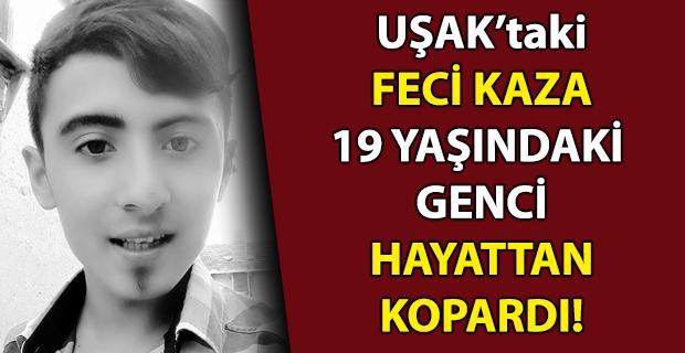Uşak'ta feci kaza! Askerlik hazırlığı yapan genç hayatını kaybetti!
