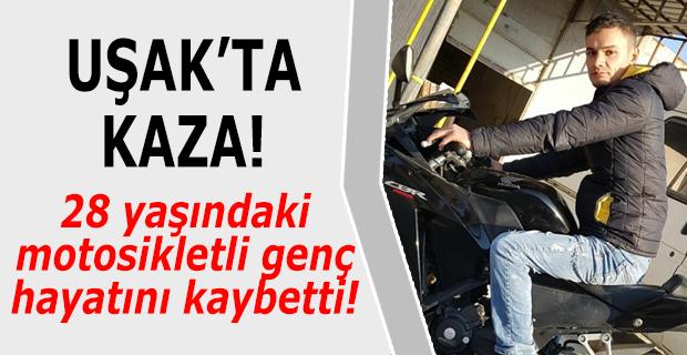 Uşak'ta kaza! Motosikletli genç hayatını kaybetti!