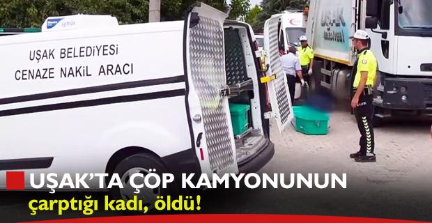 Uşak'ta belediyenin çöp kamyonu kadına çarptı!