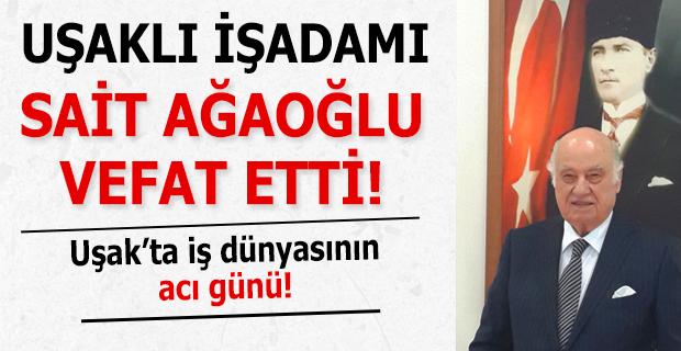 Uşaklı işadamı Sait Ağaoğlu hayatını kaybetti!
