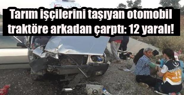 9 kişinin bindiği otomobil traktörle çarpıştı: 2 si ağır 12 yaralı
