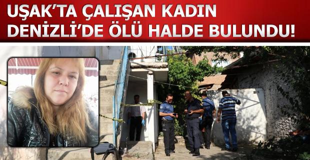 Uşak'ta çalışan kadın Denizli'de ölü halde bulundu!