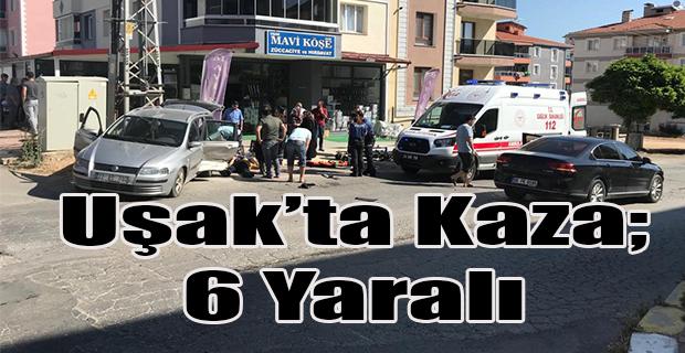 Uşak'ta dikkatsizlik sonucu meydana gelen kazada 6 kişi yaralandı!