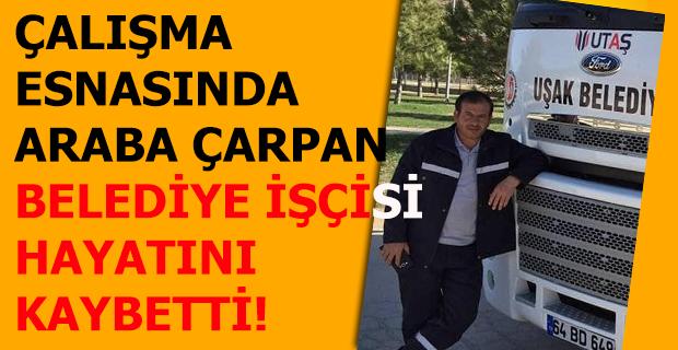 Uşak'ta, araba çarpan belediye çalışanı hayatını kaybetti!