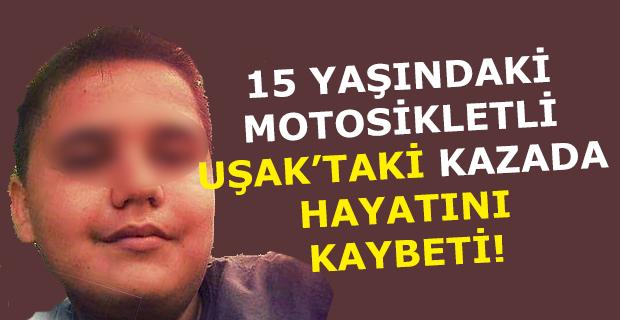 Uşak'ta motor kazası! 15 yaşındaki çocuk öldü!
