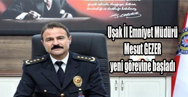 Uşak İl Emniyet Müdürü Mesut Gezer yeni görevine başladı