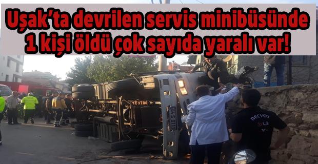 Uşak'ta işçi servisi devrildi: 1 kişi öldü, yaralılar var