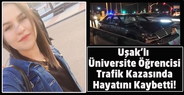 Uşaklı üniversite öğrencisi genç kız, Afyon'daki kazada hayatını kaybetti!