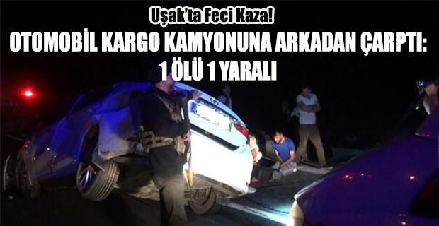 Uşak'ta feci kaza! 1 Ölü, 1Yaralı