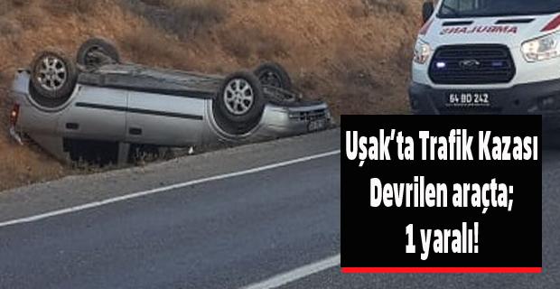 Uşak'ta takla atan otomobilde sürücü yaralandı