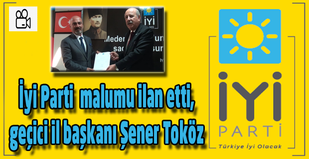 İYİ Parti Uşak İl Başkanlığına Şener Toköz atandı