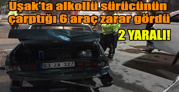 Uşak'ta alkollü sürücü park halindeki 6 araca çarptı; 2 yaralı!