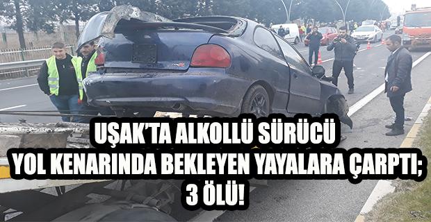 Uşak'ta otomobil yol kenarında bekleyen yayalara çarptı; 3 ölü!