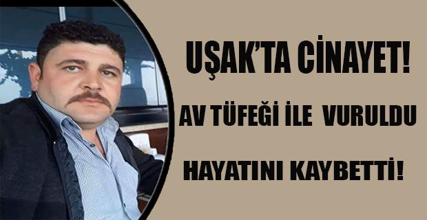 Uşak'ta av tüfeği ile vurulan kişi öldü!