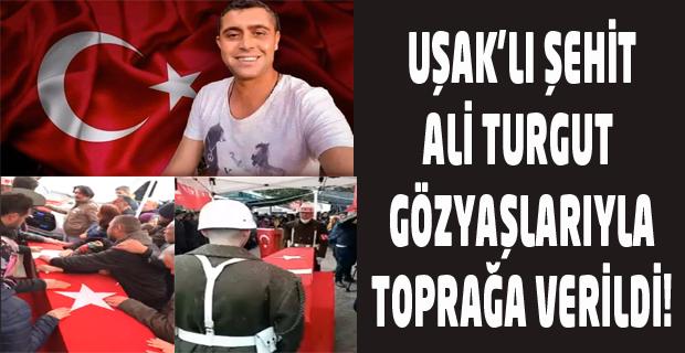 Uşak'lı Şehit Ali Turgut son yolculuğuna uğurlandı!