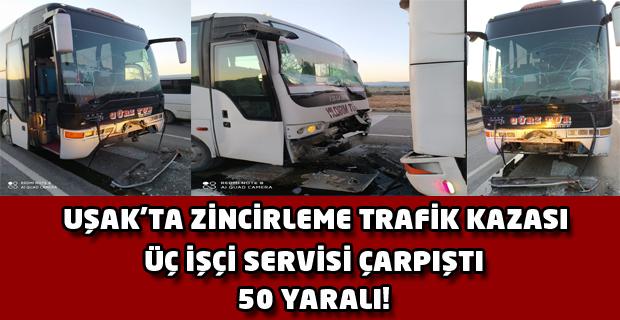 Uşak'ta 3 işçi servisi birbirine girdi; 50 yaralı!