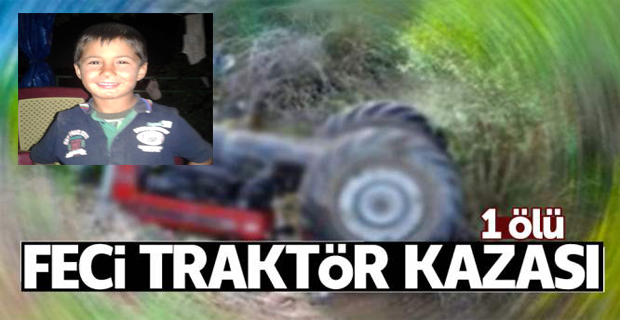 Uşak'ta traktörün altında kalan çocuk öldü!