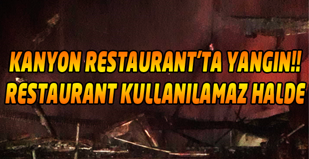 Kanyon Restaurant'ta çıkan yangında iş yeri kullanılamaz hale geldi!