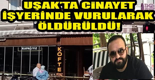 Uşak'ta cinayet, vurulan işyeri sahibi hayatını kaybetti.