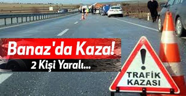 Uşak'ta trafik kazası: 2 yaralı!