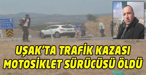 Uşak'ta otomobilin çarptığı motosikletin sürücüsü hayatını kaybetti!