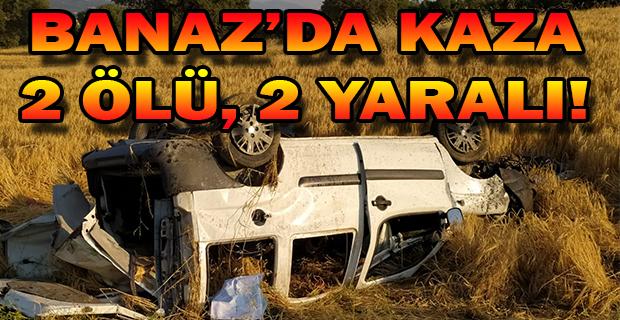 Uşak'ta trafik kazası, takla atan araçta; 2 ölü, 2 ağır yaralı!