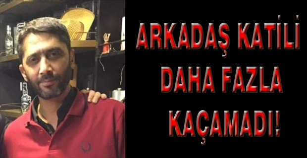 ARKADAŞ KATİLİ AYHAN BORAL TUTUKLANDI!