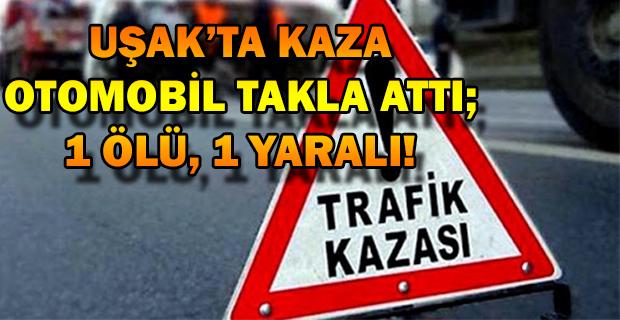 Uşak'ın Banaz ilçesinde kaza sürücü hayatını kaybetti, eşi ağır yaralı.