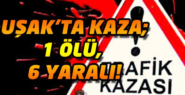 Uşak'ta otomobil Bariyerlere Çarptı 1 Ölü, 6 Yaralı!