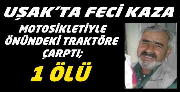 UŞAK'TA MOTOSİKLET KAZASI! SÜRÜCÜ FECİ ŞEKİLDE CAN VERDİ!