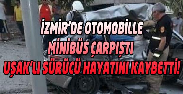 İzmir'de Meydana Gelen Kazada Uşak' lı Sürücü Hayatını Kaybetti!