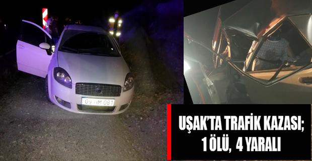 Uşak'ta Trafik Kazası; 1Ölü, 4 yaralı!