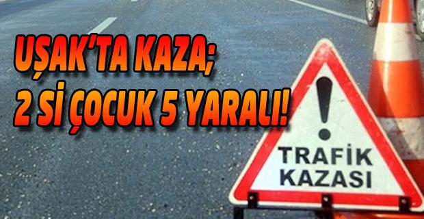 Uşak'ta Bariyerlere Çarpan Otomobilde 2'si çocuk 5 yaralı!