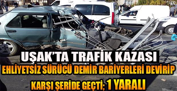 Bariyerlere çarpıp karı şeride geçen otomobilin sürücüsü ehliyetsiz çıktı; 1 yaralı!