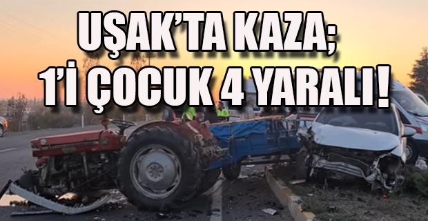 Uşak'ta Traktörle Otomobil Çarpıştı 1'i Çocuk 4 Yaralı!