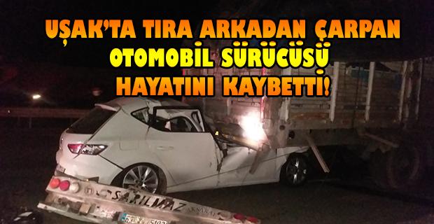 Uşak'ın Banaz ilçesinde Otomobil Tıra çarptı ; Sürücü Hayatını Kaybetti!