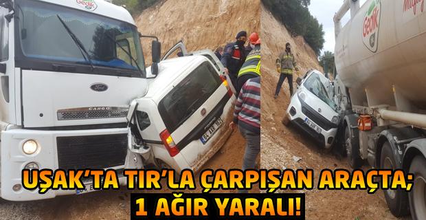 Uşak'ta TIR'ın çarptığı araçta bulunan sürücü ağır yaralandı!