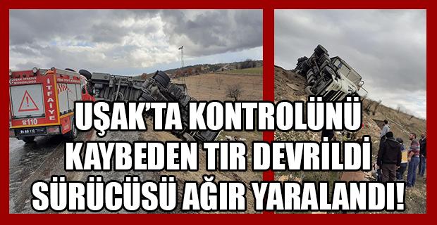 Uşak'ın Sivaslı İlçesinde Devrilen Tırın Sürücüsü Ağır Yaralandı!