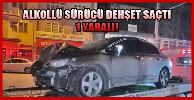 Fatih Caddesinde Alkollü Sürücü Dehşeti; 1 yaralı.