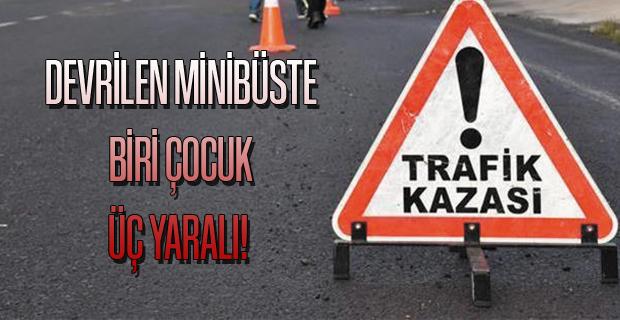 Uşak-İzmir Karayolunda Refüje Devrilen Minibüste Biri Çocuk 3 yaralı!