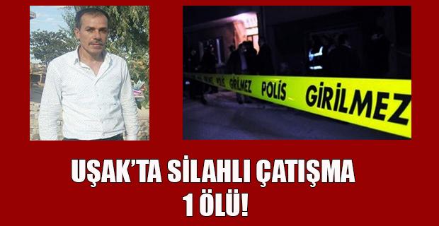 Uşak'ta silahlı çatışmada vurulan kişi kurtarılamayarak hayatını kaybetti